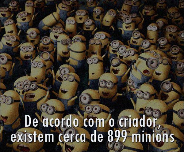 De acordo com o criador, existem cerca de 899 Minions