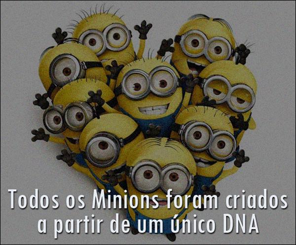 Todos os Minions foram criados a partir de um único DNA