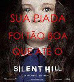 sua resposta foi tao boa que ate o silent hill