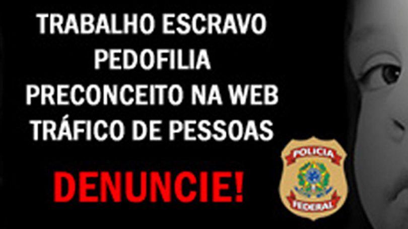 DENUNCIE : Trabalho Escravo, Pedofilia, Preconceito na Web, Tráfico de Pessoas