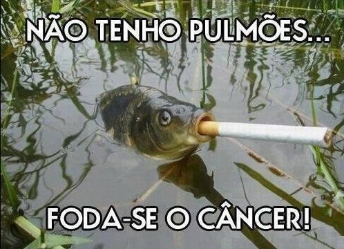 nao tenho pulmoes foda-se o cancer