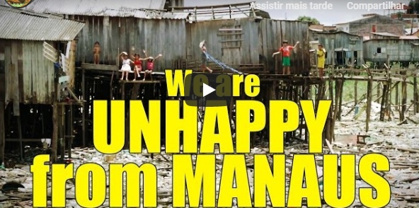 We Are UnHappy From Manaus