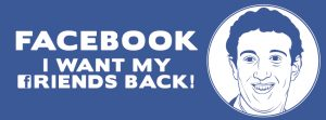 Facebook, I want my friends back!