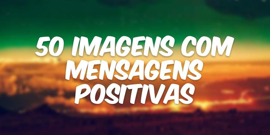 50 imagens com mensagens positivas