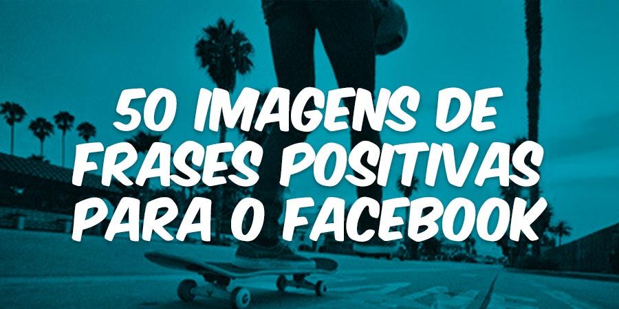 50 Imagens de Frases Positivas para o Facebook