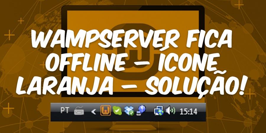 WampServer fica offline – ÍCONE LARANJA – Solução!